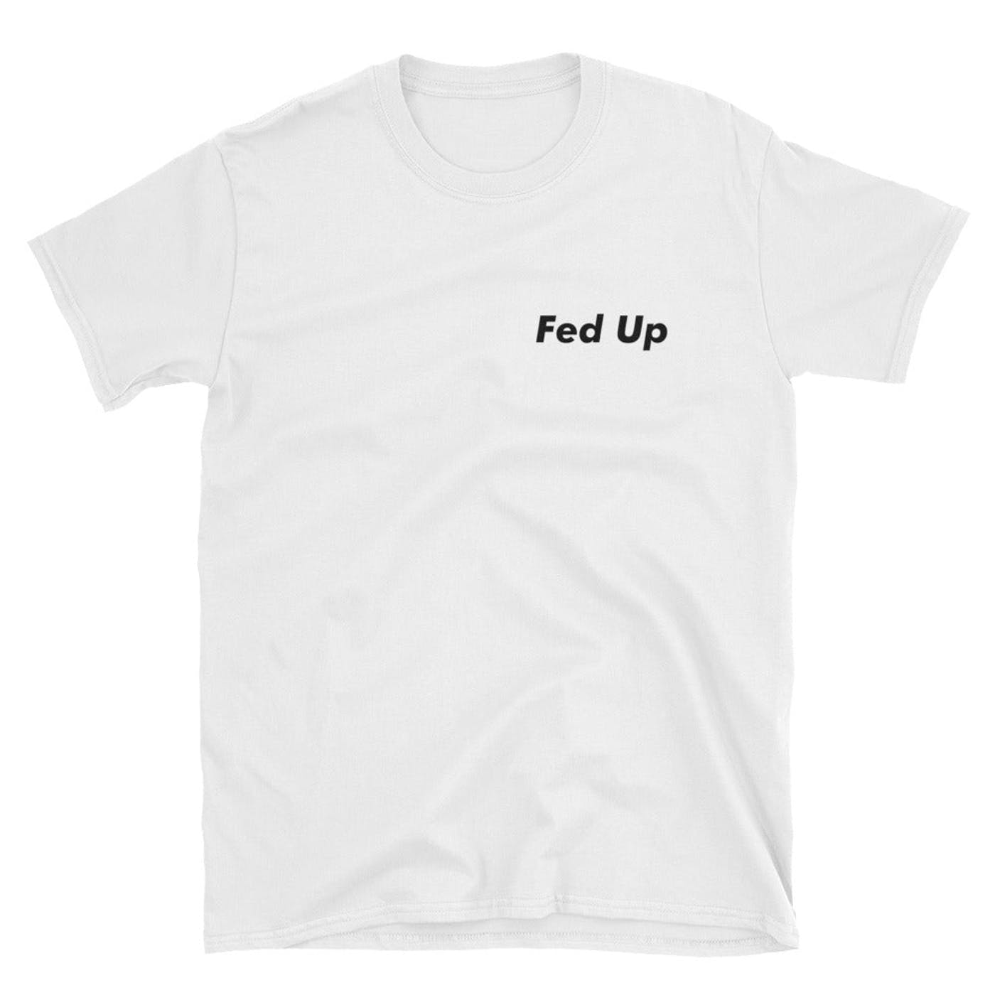 Fed Up on a White Tee